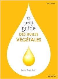 Sally Chesman - Le petit guide des huiles végétales.