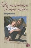 Sally Clarkson - Le ministère d'une mère.