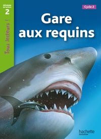 Sally Farrell Odgers - Gare aux requins ! - Niveau de lecture 2, Cycle 2.