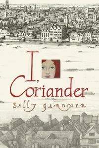 Sally Gardner - I, Coriander.