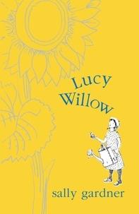 Sally Gardner et Peter Bailey - Lucy Willow.