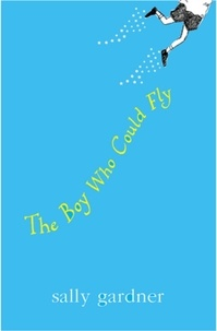 Sally Gardner - The Boy Who Could Fly.