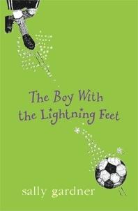 Sally Gardner - The Boy with the Lightning Feet.