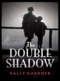 Sally Gardner - The Double Shadow.