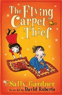 Sally Gardner et David Roberts - The Flying Carpet Thief - The Detective Agency's Fifth Case.