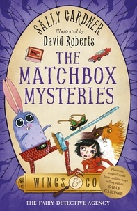 Sally Gardner et David Roberts - The Matchbox Mysteries - The Detective Agency's Fourth Case.