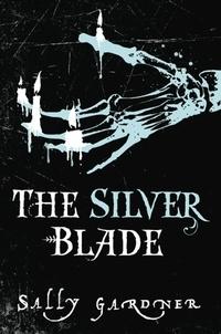 Sally Gardner - The Silver Blade.