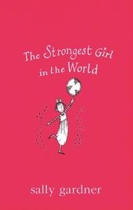 Sally Gardner - The Strongest Girl In The World.