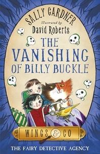 Sally Gardner et David Roberts - The Vanishing of Billy Buckle - The Detective Agency's Third Case.