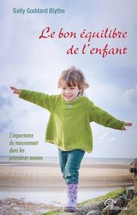 Sally Goddard Blythe - Le bon équilibre de l'enfant - L'importance du mouvement dans les premières années.