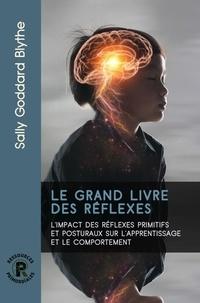 Sally Goddard Blythe - Le grand livre des réflexes - L'impact des réflexes primitifs et posturaux sur l'apprentissage et le comportement.