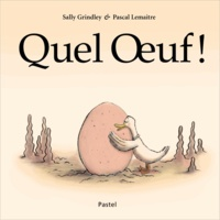 Sally Grindley et Pascal Lemaître - Quel Oeuf !.
