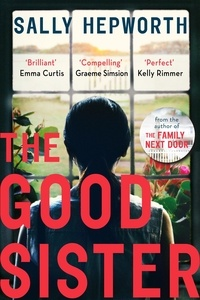 Sally Hepworth - The Good Sister - The gripping domestic page-turner perfect for fans of Liane Moriarty.