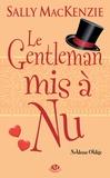 Sally MacKenzie - Noblesse oblige Tome 4 : Le gentleman mis à nu.