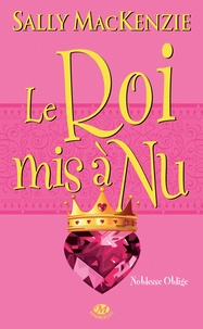 Sally MacKenzie - Noblesse oblige Tome 7 : Le roi mis à nu.