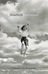 Sally Mann - Sally mann hold still: a memoir with photographs /anglais.
