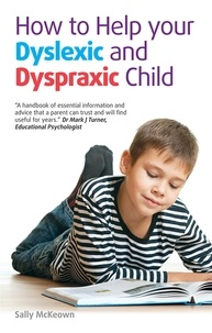 Sally McKeown - How to help your Dyslexic and Dyspraxic Child - A practical guide for parents.