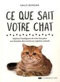 Sally Morgan - Ce que sait votre chat - Explorez l'intelligence de votre chat grâce aux dernières découvertes en cognition animale.