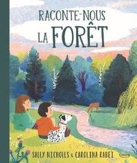 Sally Nicholls et Carolina Rabei - Raconte-nous la forêt.