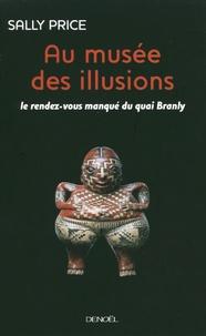 Sally Price - Au musée des illusions - Le Rendez-vous manqué du quai Branly.
