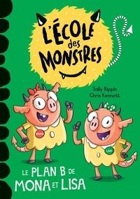 Sally Rippin et Chris Kennett - L'école des monstres  : Le plan B de Mona et Lisa.