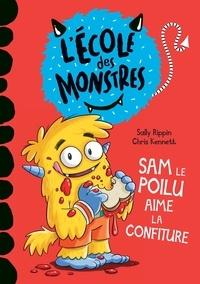 Sally Rippin et Chris Kennett - L'école des monstres  : Sam le poilu aime la confiture.