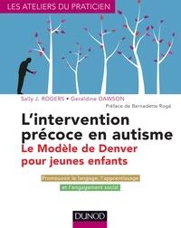 Sally Rogers et Geraldine Dawson - L'intervention précoce en autisme - Le modèle de Denver pour jeunes enfants.