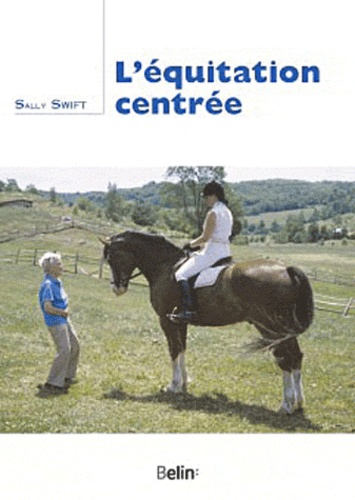 Sally Swift - L'équitation centrée.