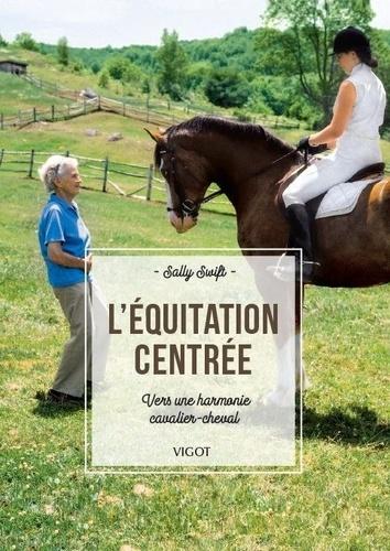 L'équitation centrée. Vers une harmonie cavalier-cheval