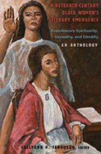 Sallyann h. Ferguson - Nineteenth-Century Black Women's Literary Emergence - Evolutionary Spirituality, Sexuality, and Identity- An Anthology.