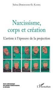 Salma Derouiche-El Kamel - Narcissisme, corps et création - L'artiste à l'épreuve de la projection.