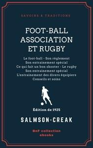 Salmson-Creak - Foot-Ball Association et Rugby - Le foot-ball - Son règlement - Son entrainement spécial - Ce qui fait un bon shooter - Le rugby - Son entrainement spécial - L'entrainement des divers équipiers - Conseils et soins.