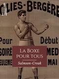 Salmson-Creak - La Boxe pour tous - La boxe, sport complet - Comment on devient boxeur - L'entrainement facile chez soi - Les coups, les parades, les ripostes - La méthode anglaise.