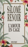 Salomé Renoir - L'amour en cage.