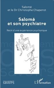 Salomé et Christophe Chaperot - Salomé et son psychiatre - Récit d'une expérience psychotique.