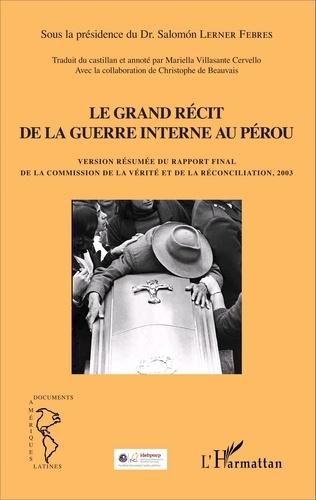 Salomon Lerner Febres - Le grand récit de la guerre interne au Pérou - Version résumée du rapport final de la commission de la vérité et de la réconciliation, 2003.