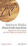 Salomon Malka et Salomon Malka - Jésus rendu aux siens - Enquête en Terre sainte sur une énigme de vingt siècles.