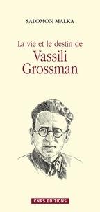 Salomon Malka - La vie et le destin de Vassili Grossman.