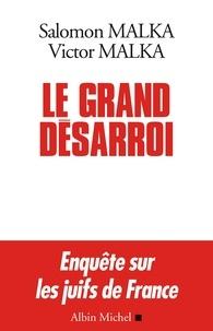 Salomon Malka et Victor Malka - Le Grand Désarroi - Enquête sur les juifs de France.