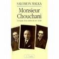 Salomon Malka - Monsieur Chouchani - L'énigme d'un maître du XXe siècle.