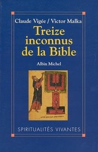 Salomon Malka et Claude Vigée - Treize inconnus de la Bible.