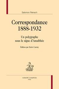 Salomon Reinach - Correspondance 1888-1932 - Un polygraphe sous le signe d'Amalthée.