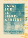 Salomon Reinach et Arthur Schopenhauer - Essai sur le libre-arbitre.