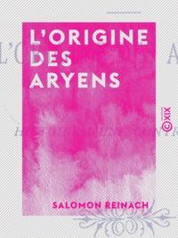Salomon Reinach - L'Origine des Aryens - Histoire d'une controverse.
