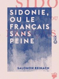 Salomon Reinach - Sidonie, ou Le Français sans peine.
