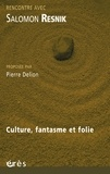 Salomon Resnik - Culture, fantasme et folie.