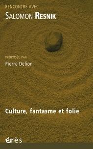 Salomon Resnik - Culture, fantasme et folie.