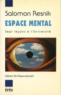 Salomon Resnik - Espace mental - Sept leçons à l'université.