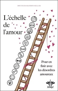 Salomon Sellam - L'échelle de l'amour - Pour en finir avec les désordres amoureux.
