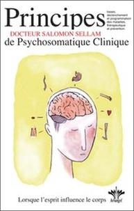Salomon Sellam - L'encyclopédie Bérangel des états d'âme à l'origine de nos maladies - Tome 1, Les 7 principes de base de la Psychosomatique Clinique.